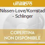 SCHLINGER cd musicale di PAAL NILSSEN-LOVE/HA