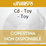 CD - TOY - TOY cd musicale di TOY