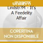 IT'S A FEEDELITY AFFAIR cd musicale di LINDSTROM