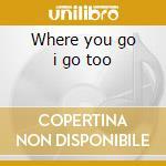 Where you go i go too cd musicale di Lindstrom
