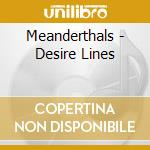 Meanderthals - Desire Lines cd musicale di MEANDERTHALS