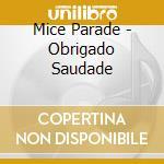 OBRIGADO SAUDADE                          cd musicale di MICE PARADE