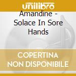 SOLACE IN SORE HANDS cd musicale di AMANDINE