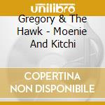 MOENIE AND KITCHI                         cd musicale di GREGORY & THE HAWK