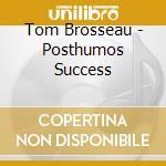 POSTHUMOS SUCCESS                         cd musicale di Tom Brosseau