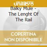 Balky Mule - The Lenght Of The Rail cd musicale di Mule Balky