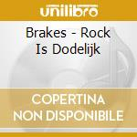 Rock is dodelijk cd musicale di Brakes