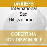 CD - V/A - INTERNATIONAL SAD HITS,VOLUME ONE: ALTAI cd musicale di Artisti Vari