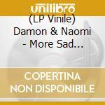 (LP VINILE) More sad hits-lp 08 lp vinile di DAMON & NAOMI