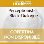 BLACK DIALOGUE cd musicale di PERCEPTIONISTS