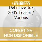 CD - V/A - DEFINITIVE JUX 2005 TEASER cd musicale di Artisti Vari