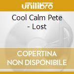 LOST cd musicale di COOL CALM PETE LOST