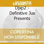 DEF JUX PRESENTS II                       cd musicale di Artisti Vari