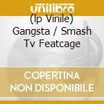 (LP VINILE) GANGSTA / SMASH TV FEATCAGE               lp vinile di Smash Sa