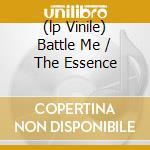 (LP VINILE) BATTLE ME / THE ESSENCE                   lp vinile di Rayz C