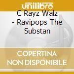 CD - C-RAYZ WALZ - RAVIPOPS / THE SUBSTANCE cd musicale di Walz C-rayz