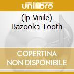 (LP VINILE) BAZOOKA TOOTH                             lp vinile di Rock Aesop