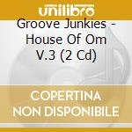 House of om cd musicale di Junkies Groove