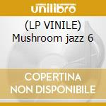 (LP VINILE) Mushroom jazz 6 lp vinile di Farina Mark