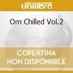 Om Chilled Vol.2 cd musicale di Artisti Vari