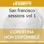 San francisco sessions vol 1 cd musicale di Dj mark farina