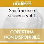 San francisco sessions vol 1 cd musicale di Dj mark farina