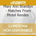 Matches from motel rendevous cd musicale di Brandon mary ann