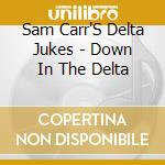 DOWN IN THE DELTA cd musicale di SAM CAR'S DELTA JUKES