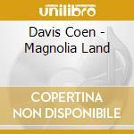 MAGNOLIA LAND                             cd musicale di COEN DAVIS