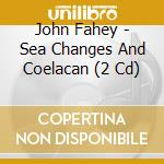 SEA CHANGES AND COELACAN cd musicale di John Fahey