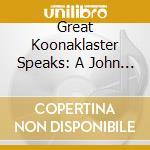GREAT KOONAKLASTER SPEAKS: A JOHN FAHEY cd musicale di ARTISTI VARI