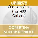 CRIMSON GRAIL (FOR 400 GUITARS) cd musicale di Rhys Chatham