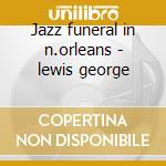 Jazz funeral in n.orleans - lewis george cd musicale di George Lewis