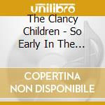 So early in the morning - cd musicale di The clancy children