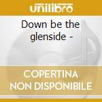 Down be the glenside - cd musicale di O'hara Mary