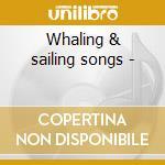 Whaling & sailing songs - cd musicale di Paul Clayton