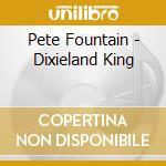 DIXIELAND KING                            cd musicale di Pete Fountain