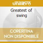 Greatest of swing cd musicale di Artisti Vari