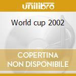 World cup 2002 cd musicale di Artisti Vari