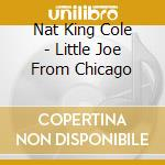 Little joe from chicago cd musicale di Cole nat king