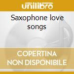 Saxophone love songs cd musicale di Stefano Menato