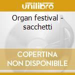 Organ festival - sacchetti cd musicale di S - vv.aa.