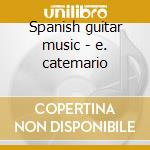 Spanish guitar music - e. catemario cd musicale di Artisti Vari