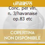 Conc. per vln. n. 3/havanaise op.83 etc cd musicale di Saint-saens
