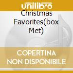 CHRISTMAS FAVORITES(BOX MET) cd musicale di ARTISTI VARI