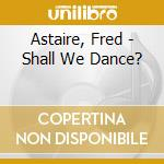 Shall we dance cd musicale di Fred Astaire