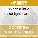 What a little moonlight can do cd musicale di Billie Holiday