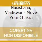 Move your chakra! cd musicale di Vladiswar Nadishana