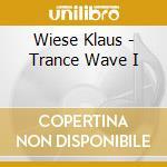Wiese Klaus - Trance Wave I cd musicale di Klaus Wiese