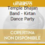 KIRTAN DANCE PARTY                        cd musicale di TEMPLE BHAJAN BAND
